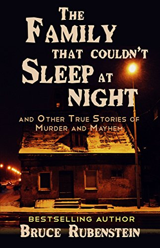 Bruce Rubenstein - The Family That Couldn't Sleep at Night: and Other True Stories of Murder and Mayhem