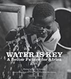 img - for Water Is Key: A Better Future for Africa book / textbook / text book