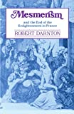 Mesmerism and the End of the Enlightenment in France (0674569512) by Darnton, Robert