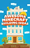 AWESOME Minecraft Building Ideas: The Ultimate Minecraft Building Guide & Ideas To Build NOW!