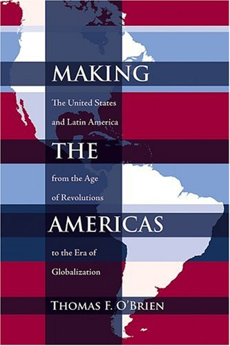Making the Americas: The United States and Latin America...