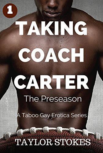 Taking Coach Carter: Book 1: The Preseason (A Taboo Gay Erotica Series)