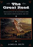 The Great Road: The Building of the Baltimore and Ohio, the Nations First Railroad, 1828-1853