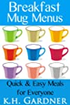 Breakfast Mug Menus: Quick & Easy Mea...