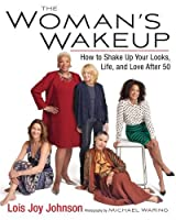 The Woman's Wakeup: How to Shake Up Your Looks, Life, and Love After 50