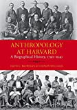 Anthropology at Harvard: A Biographical History, 1790?1940 (Peabody Museum Monographs)