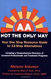 AA: Not the Only Way--Your One Stop Resource Guide to 12-Step Alternatives--Second Edition