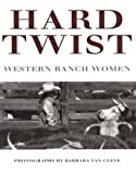 img - for Hard Twist: Western Ranch Women by Spike Van Cleve (1995-10-02) book / textbook / text book