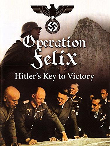 Operation Felix - Hitler's Key to Victory