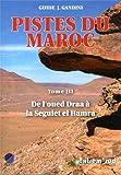 Pistes du Maroc Tome 3 (2013) de l'Oued Draa a la Seguiet El Hamra