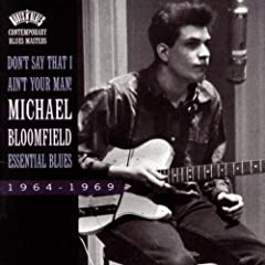 Michael Bloomfield   Don't Say That I Ain't Your Man! Essential Blues; 1964 1969 [Lossless FLAC] preview 0