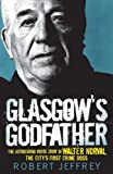 Robert Jeffrey Glasgow's Godfather: The Astonishing Inside Story of Walter Norval, the City's First Crime Boss