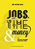 Jobs, Time and Money: Choose or Change your Career, Travel the World