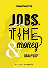 Jobs, Time And Money: Choose Or Change Your Career, Travel The World by João António Sousa ebook deal