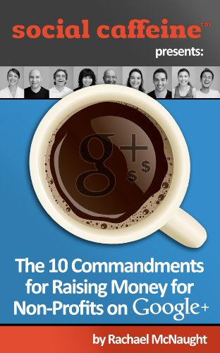 The 10 Commandments for Raising Money for Non-Profits on Google+ (Social Caffeine)