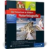 """Die Fotoschule in Bildern. Naturfotografie: Das Praxisbuch f�r Naturmotive (Galileo Design)von """"Sandra Bartocha"""""""