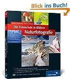 Die Fotoschule in Bildern. Naturfotografie: Das Praxisbuch f�r Naturmotive (Galileo Design)