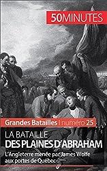 La bataille des plaines dAbraham- LAngleterre mene par James Wolfe aux portes de Qubec (Grandes Batailles t. 25) (French Edition)
