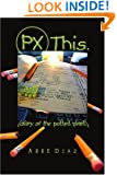 PX This.: (diary of the potted plant)