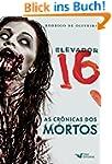 Elevador 16: As cr�nicas dos mortos (...