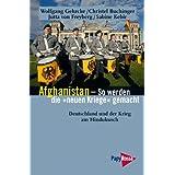 """Afghanistan - So werden die """"neuen Kriege"""" gemacht: Deutschland und der Krieg am Hindukusch"""
