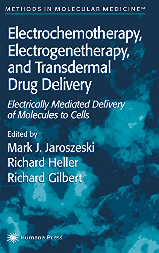 Electrochemotherapy, Electrogenetherapy, And Transdermal Drug Delivery: Electrically Mediated Delivery Of Molecules To Cells (Methods In Molecular Medicine)