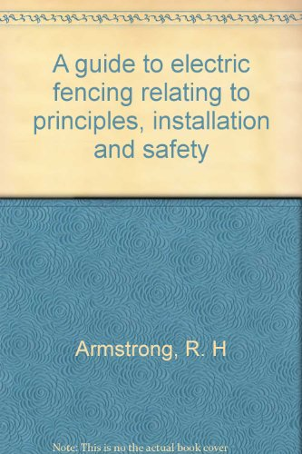 A Guide To Electric Fencing Relating To Principles, Installation And Safety