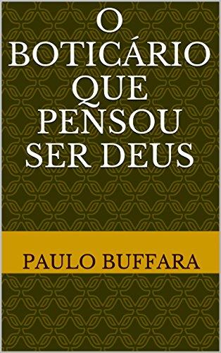 o-boticario-que-pensou-ser-deus-portuguese-edition