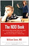 The N.D.D. Book: How Nutrition Deficit Disorder Affects Your Childs Learning, Behavior, and Health, and What You Can Do About It--Without Drugs (Sears Parenting Library)
