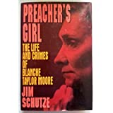 Preacher's Girl: The Life and Crimes of Blanche Taylor Moore ~ Jim Schutze