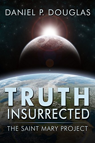 Truth Insurrected: The Saint Mary Project by Daniel P. Douglas ebook deal