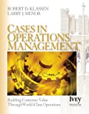 Cases in Operations Management: Building Customer Value Through World-Class Operations (The Ivey Casebook Series)