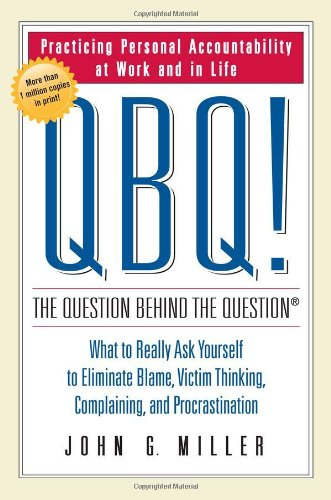QBQ! The Question Behind the Question: Practicing...