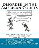 img - for Disorder in the American Courts: Real Quotes from Actual Court Proceedings, 2014 Edition (Volume 1) book / textbook / text book