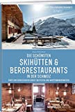 Die schönsten Skihütten & Bergrestaurants in der Schweiz