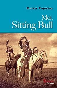 Moi, Sitting Bull par Michel Piquemal