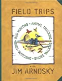 Field Trips: Bug Hunting, Animal Tracking, Bird-watching, Shore Walking (0688151728) by Jim Arnosky