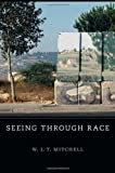 Seeing Through Race (The W. E. B. Du Bois Lectures) (0674059816) by Mitchell, W. J. T.