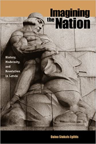Imagining the Nation: History, Modernity and Revolution in Latvia (Post-Communist Cultural Studies)