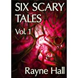 Six Scary Tales Vol. 1 (Horror Stories)by Rayne Hall