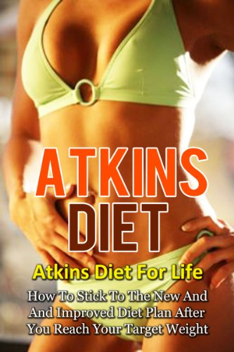 Atkins Diet: Atkins Diet For Life-How To Stick To The New And Improved Diet Plan After You Reach Your Target Weight (Atkins Diet, Atkins Diet Recipes, ... Diet Plans, Healthy Foods, Low Carb Diet) by David Richards