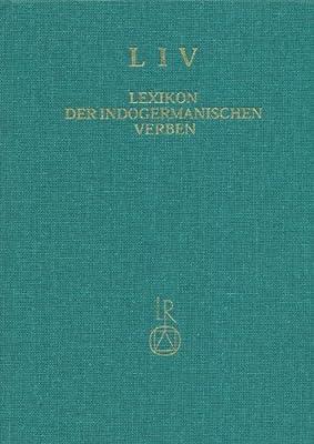 Lexikon Der Indogermanischen Verben: Die Wurzeln Und Ihre Primarstammbildungen