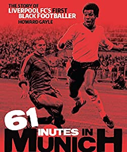 61 Minutes in Munich : The Story of Liverpool FC's First Black Footballer from DE COUBERTIN BOOKS
