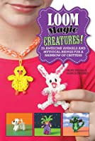 Loom Magic Creatures!: 25 Awesome Animals and Mythical Beings for a Rainbow of Critters