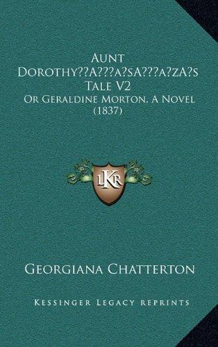 Aunt Dorothya Acentsacentsa A-Acentsa Acentss Tale V2: Or Geraldine Morton, a Novel (1837)