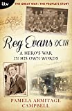 The Great War: The People's Story - Reg Evans DCM: A Hero's War In His Own Words
