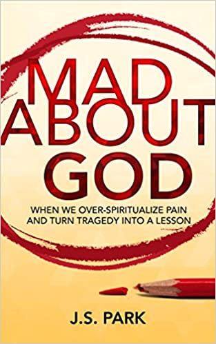 Mad About God: When We Over-Spiritualize Pain and Turn Tragedy Into a Lesson