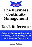 Jamie Paul Watters The Business Continuity Management Desk Reference: Guide to Business Continuity Planning, Crisis Management and IT Disaster Recovery