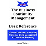 The Business Continuity Management Desk Reference: Guide to Business Continuity Planning, Crisis Management and IT Disaster Recoveryby Jamie Paul Watters