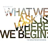 What We Ask Is Where We Begin: Songs for Days Sess by SANGUINE HUM (2013-05-04)